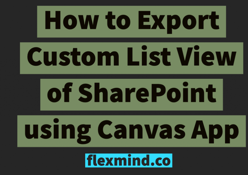How to Export Custom List View of SharePoint using Canvas App