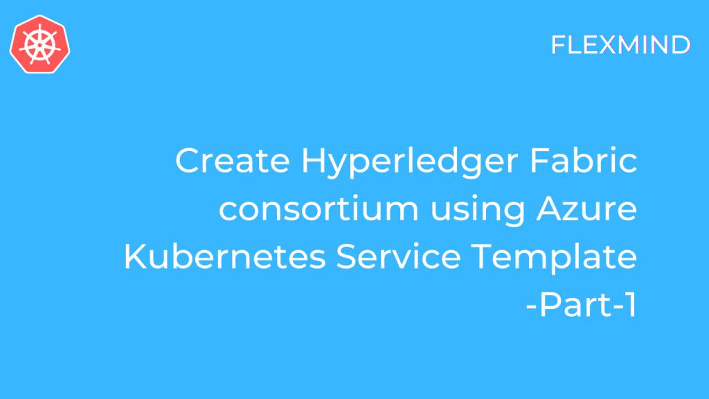 Hyperledger Fabric consortium using Azure Kubernetes Service