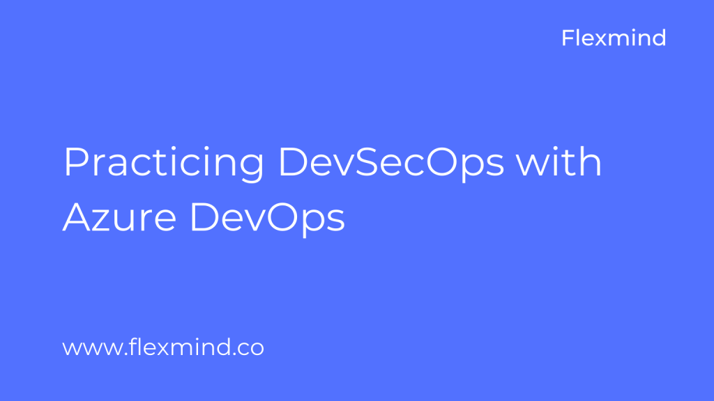 Practicing DevSecOps with Azure DevOps